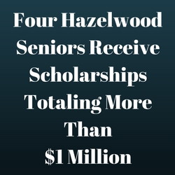 Four Hazelwood Seniors Receive More than $1 Million in Scholarships